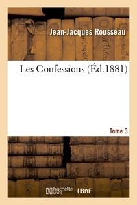 Jean-Jacques Rousseau - Les Confessions. Tome 3.