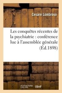 Cesare Lombroso - Les conquêtes récentes de la psychiatrie : conférence lue à l'assemblée générale du Congrès.