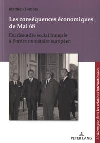 Mathieu Dubois - Les conséquences économiques de mai 68 - Du désordre social français à l'ordre monétaire européen.