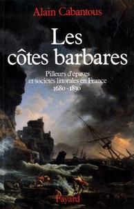 Alain Cabantous - Les côtes barbares - Pilleurs d'épaves et sociétés littorales en France (1680-1830).