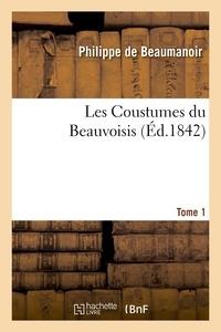 Philippe de Beaumanoir - Les Coustumes du Beauvoisis. Tome 1.