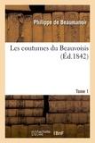 Philippe de Beaumanoir - Les coutumes du Beauvoisis. Tome 1 (Éd.1842).