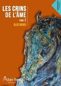 Blue Indigo - Les crins de l'âme Tome 2 : Pour qu'il aime véritablement.