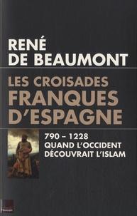 René de Beaumont - Les croisades franques d'Espagne (VIIIe-XIIe siècle) - Quand l'Occident découvrait l'Islam.