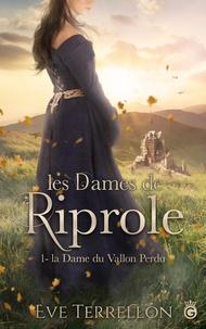 Eve Terrellon - Les dames de Riprole - Tome 1, La dame du vallon perdu.