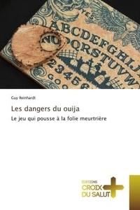 Guy Reinhardt - Les dangers du ouija - Le jeu qui pousse à la folie meurtrière.
