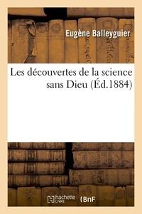 Eugène Balleyguier - Les découvertes de la science sans Dieu (Éd.1884).