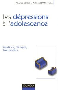Maurice Corcos et Philippe Jeammet - Les dépressions à l'adolescence - Modèles, clinique, traitements.