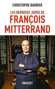 Christophe Barbier - Les derniers jours de François Mitterrand.