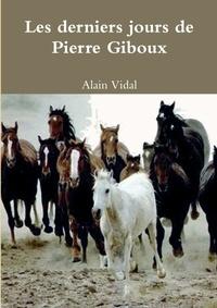 Alain Vidal - Les Derniers Jours de Pierre Giboux.