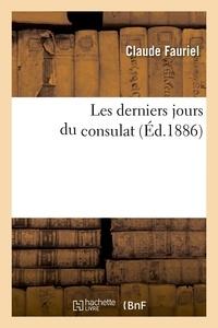 Claude Fauriel - Les derniers jours du consulat (Éd.1886).