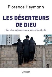 Florence Heymann - Les déserteurs de Dieu - Ces ultra-orthodoxes qui sortent du ghetto.