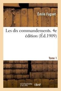 Emile Faguet - Les dix commandements. 4e edition. Tome 1.