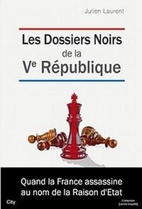 Julien Laurent - Les dossiers noirs de la Ve République.