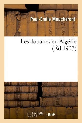 Paul-Emile Moucheront - Les douanes en Algérie.