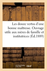 Henri Pottier - Les douze vertus d'une bonne maîtresse : ouvrage très utile aux mères de famille, aux institutrices.
