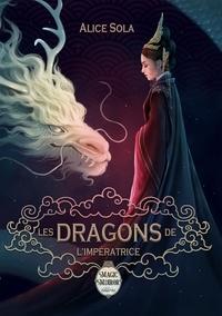 Alice Sola - Les dragons de l'impératrice.