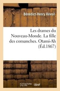 Bénédict-Henry Révoil - Les drames du Nouveau-Monde. La fille des comanches. Otami-Ah.