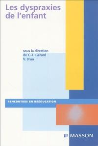 Christophe-Loïc Gérard et Vincent Brun - Les dyspraxies de l'enfant.