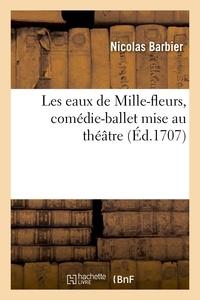 Nicolas Barbier - Les eaux de Mille-fleurs, comédie-ballet mise au théâtre, représentée à Lyon pour la première fois.