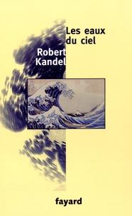 Robert Kandel - Les eaux du ciel.