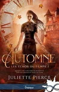 Juliette Pierce - Les échos du temps - Tome 1, Automne.