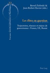 Bernd Zielinski et Jean-Robert Raviot - Les élites en question - Trajectoires, réseaux et enjeux de gouvernance : France, UE, Russie.