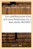 Ribbe charles De - Les embellissements d'Aix et le cours Saint-Louis, il y a deux siècles.