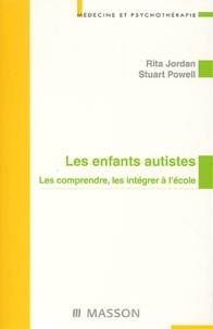 Rita Jordan et Stuart Powell - Les enfants autistes - Les comprendre, les intégrer à l'école.