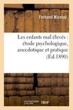 Fernand Nicolay - Les enfants mal élevés : étude psychologique, anecdotique et pratique.
