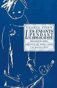 George Eisen - Les enfants pendant l'holocauste - Jouer parmi les ombres.