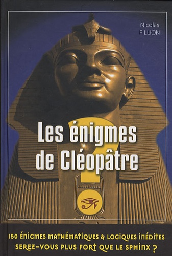 Nicolas Fillion - Les énigmes de Cléopâtre - 150 énigmes mathématiques et logiques.