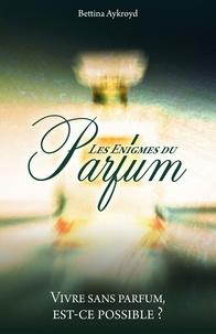 Les énigmes du parfum - Vivre sans est-ce possible ?.pdf