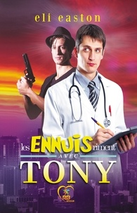 Eli Easton - Les ennuis riment avec Tony.