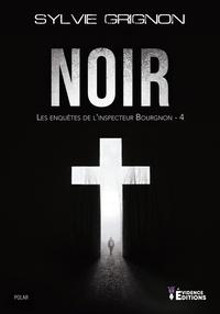 Sylvie Grignon - Les enquêtes de l'inspecteur Bourgnon Tome 4 : Noir.