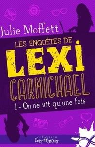 Julie Moffett - Les enquêtes de Lexi Carmichael - Tome 1, On ne vit qu'une fois.