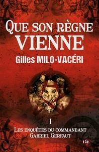 Gilles Milo-Vacéri - Les enquêtes du commandant Gabriel Gerfaut Tome 1 : Que son règne vienne.
