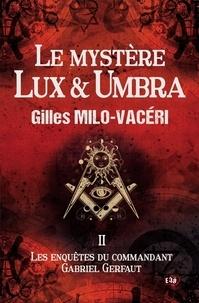 Gilles Milo-Vacéri - Les enquêtes du commandant Gabriel Gerfaut Tome 2 : Le mystère Lux & Umbra.