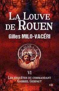 Gilles Milo-Vacéri - Les enquêtes du commandant Gabriel Gerfaut Tome 6 : La louve de Rouen.