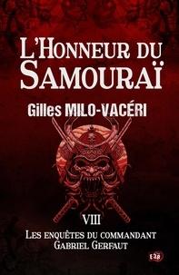 Gilles Milo-Vacéri - Les enquêtes du commandant Gabriel Gerfaut Tome 8 : L'honneur du samouraï.