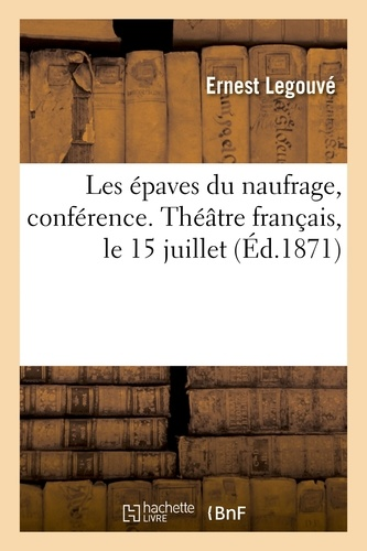 Hachette BNF - Les épaves du naufrage, conférence. Théâtre français, le 15 juillet.