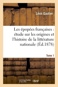 Léon Gautier - Les épopées françaises : étude sur les origines et l'histoire de la littérature nationale. T. 1.