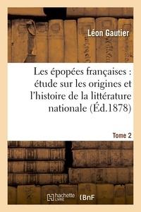 Léon Gautier - Les épopées françaises : étude sur les origines et l'histoire de la littérature nationale. T. 2.