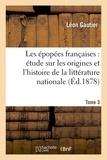 Léon Gautier - Les épopées françaises : étude sur les origines et l'histoire de la littérature nationale. T. 3.