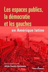 Julián Durazo Herrmann - Les espaces publics, la démocratie et les gauches en Amérique latine.