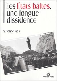 Susanne Nies - Les Etats baltes, une longue dissidence.