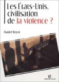 Daniel Royot - Les Etats-Unis, civilisation de la violence ?.