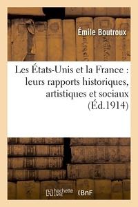 Emile Boutroux - Les États-Unis et la France : leurs rapports historiques, artistiques et sociaux.