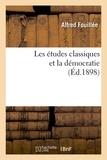 Alfred Fouillée - Les études classiques et la démocratie (Éd.1898).