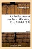 Albert Révérend - Les familles titrées et anoblies au XIXe siècle. Tome 3.